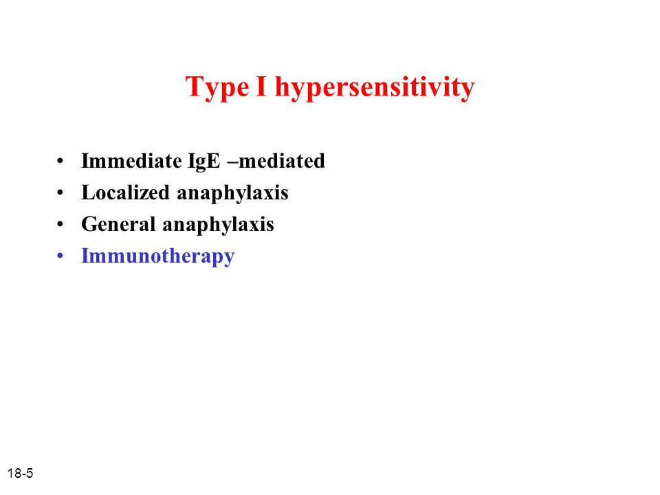 18-5 Type I hypersensitivity Immediate IgE –mediated Localized anaphylaxis General anaphylaxis Immunotherapy