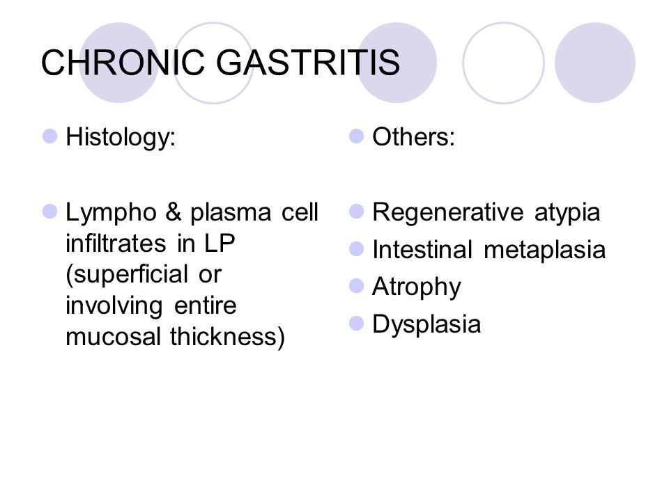 CHRONIC GASTRITIS Histology: Lympho & plasma cell infiltrates in LP (superficial or involving entire mucosal thickness) Others: Regenerative atypia Intestinal metaplasia Atrophy Dysplasia