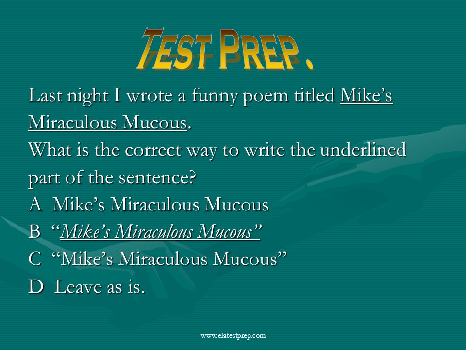 www.elatestprep.com Last night I wrote a funny poem titled Mike's Miraculous Mucous.