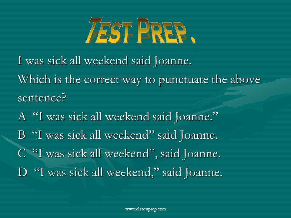 www.elatestprep.com I was sick all weekend said Joanne.
