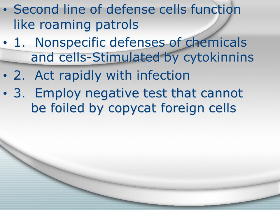Second line of defense cells function like roaming patrols 1. Nonspecific defenses of chemicals and cells-Stimulated by cytokinnins 2. Act rapidly wit