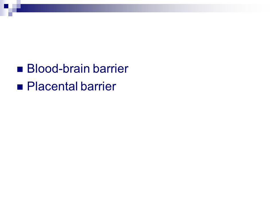 Blood-brain barrier Placental barrier
