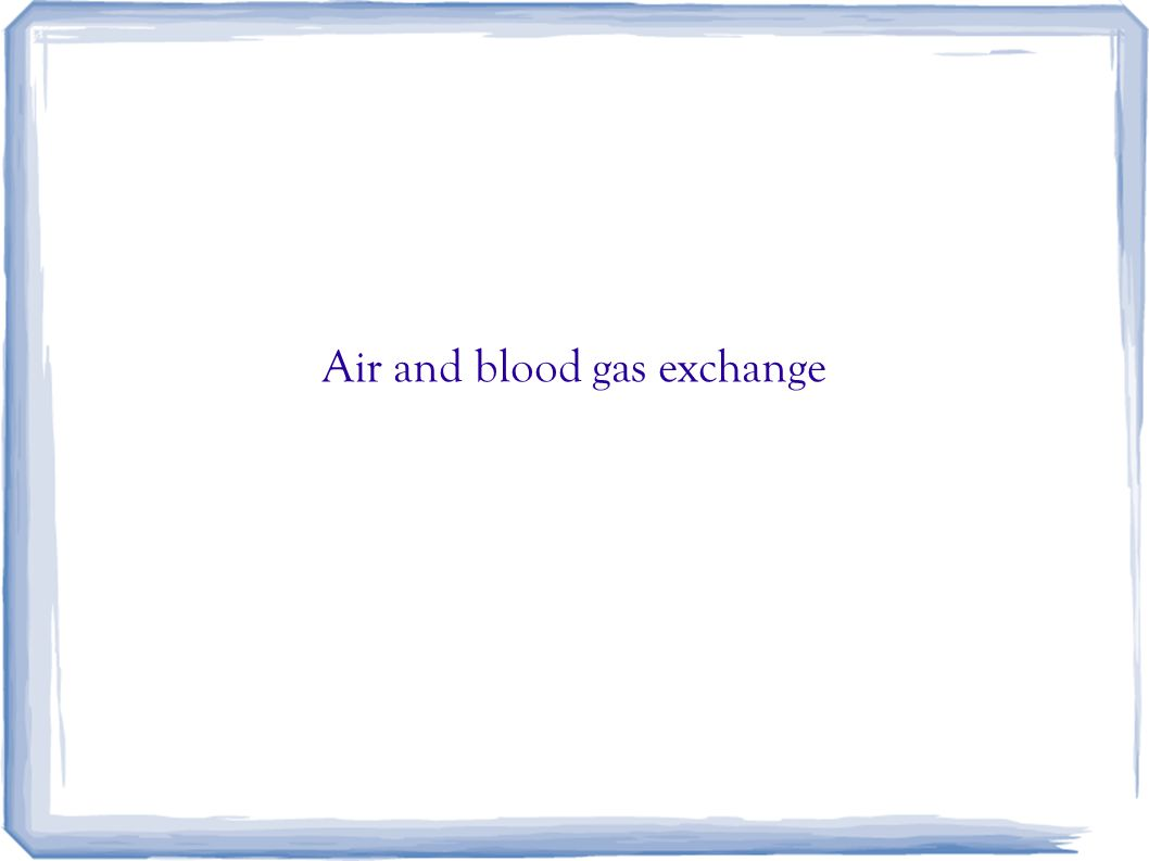 Air and blood gas exchange