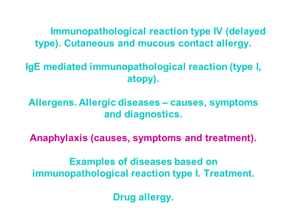 Immunopathological reaction type IV (delayed type). Cutaneous and mucous contact allergy. IgE mediated immunopathological reaction (type I, atopy). Al