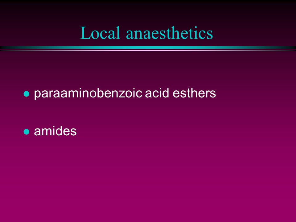 Local anaesthetics l paraaminobenzoic acid esthers l amides
