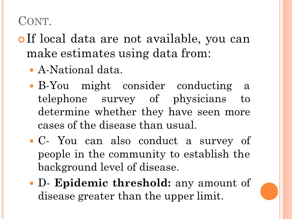 C ONT. If local data are not available, you can make estimates using data from: A-National data. B-You might consider conducting a telephone survey of