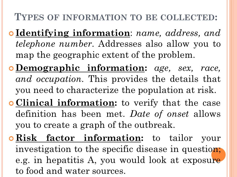 T YPES OF INFORMATION TO BE COLLECTED : Identifying information : name, address, and telephone number. Addresses also allow you to map the geographic