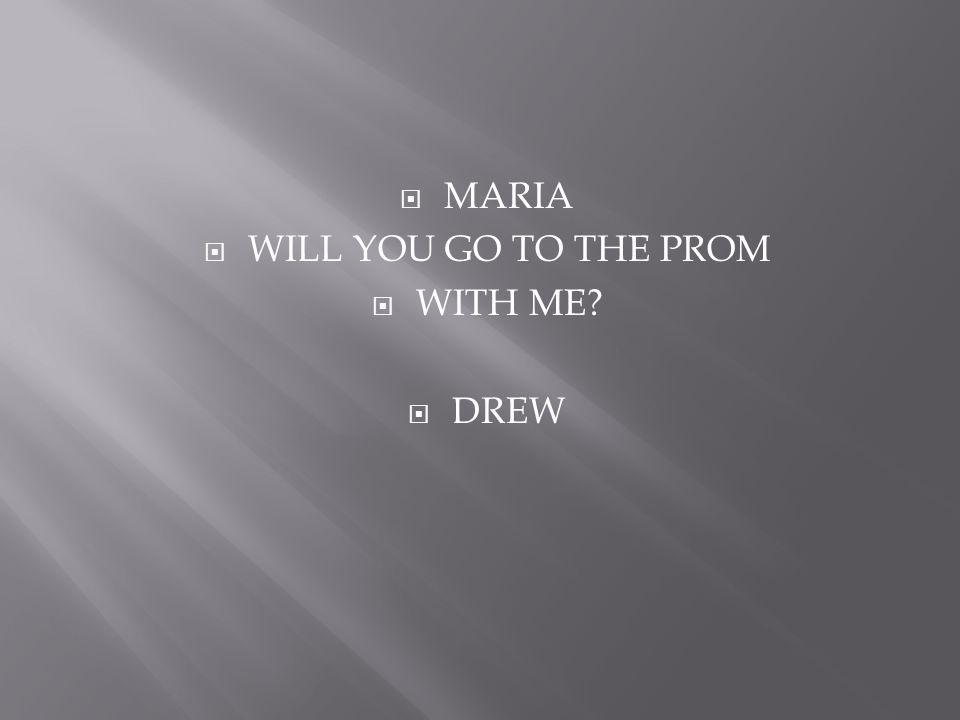  MARIA  WILL YOU GO TO THE PROM  WITH ME?  DREW