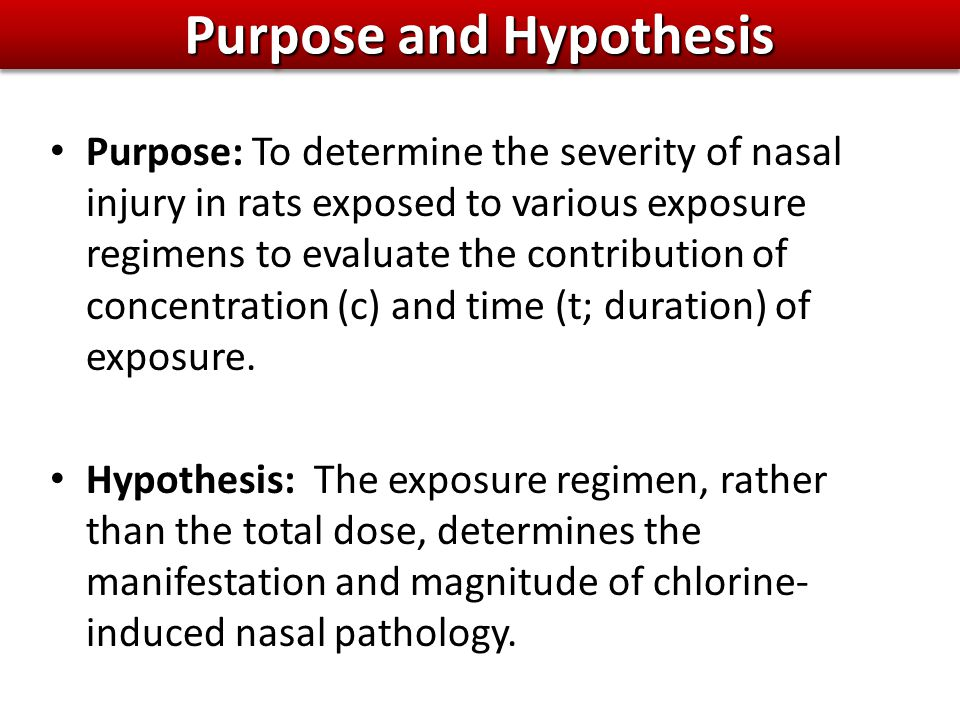 Purpose and Hypothesis Purpose: To determine the severity of nasal injury in rats exposed to various exposure regimens to evaluate the contribution of concentration (c) and time (t; duration) of exposure.