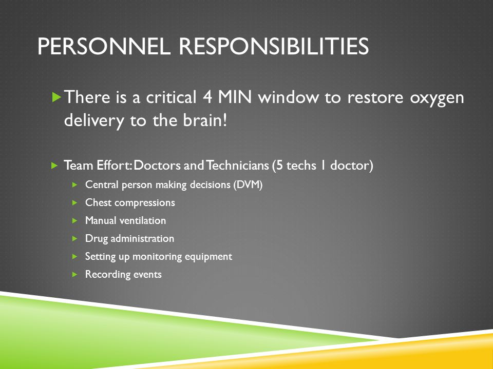 PERSONNEL RESPONSIBILITIES  There is a critical 4 MIN window to restore oxygen delivery to the brain!  Team Effort: Doctors and Technicians (5 techs