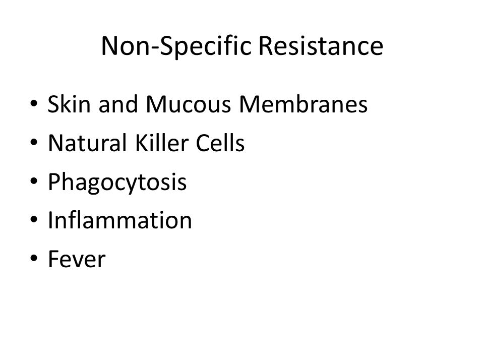 Non-Specific Resistance Skin and Mucous Membranes Natural Killer Cells Phagocytosis Inflammation Fever