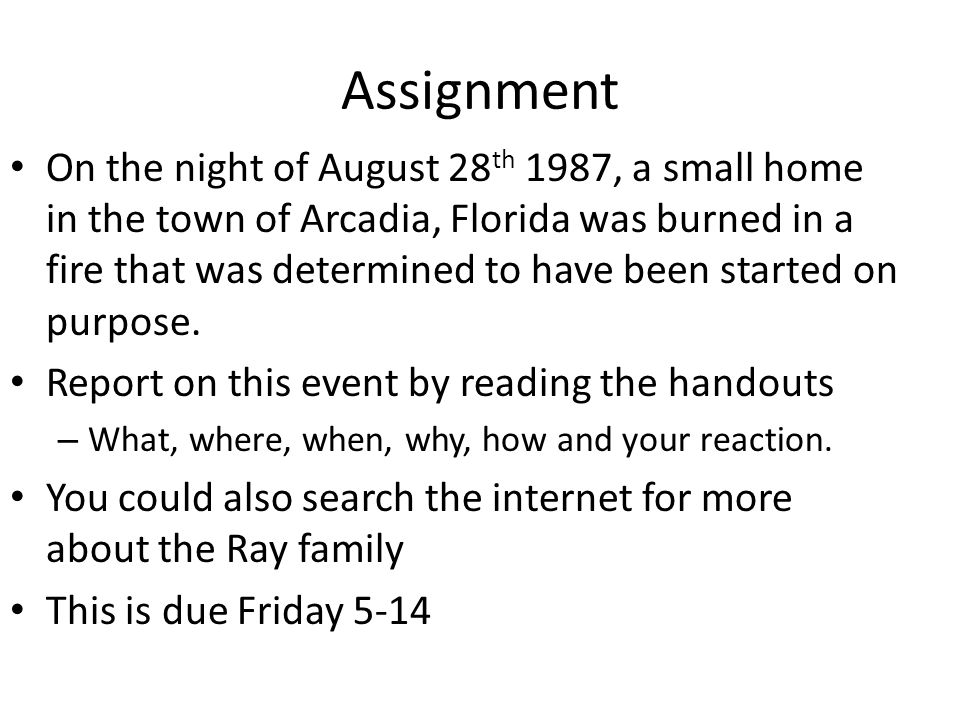 Assignment On the night of August 28 th 1987, a small home in the town of Arcadia, Florida was burned in a fire that was determined to have been start