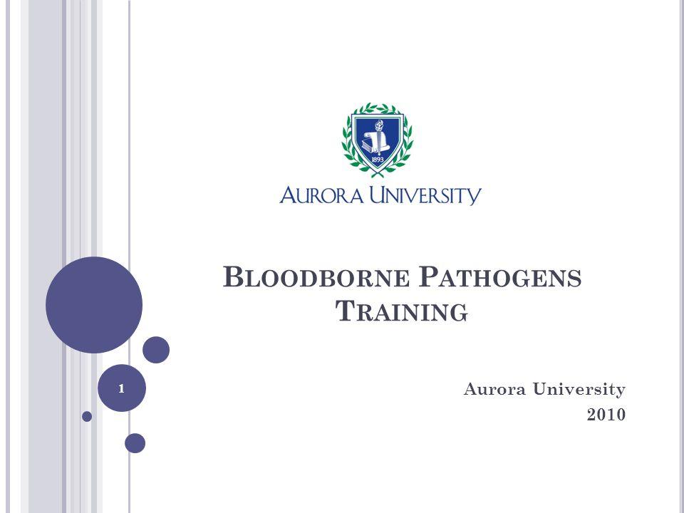 B LOODBORNE P ATHOGENS T RAINING Aurora University 2010 1