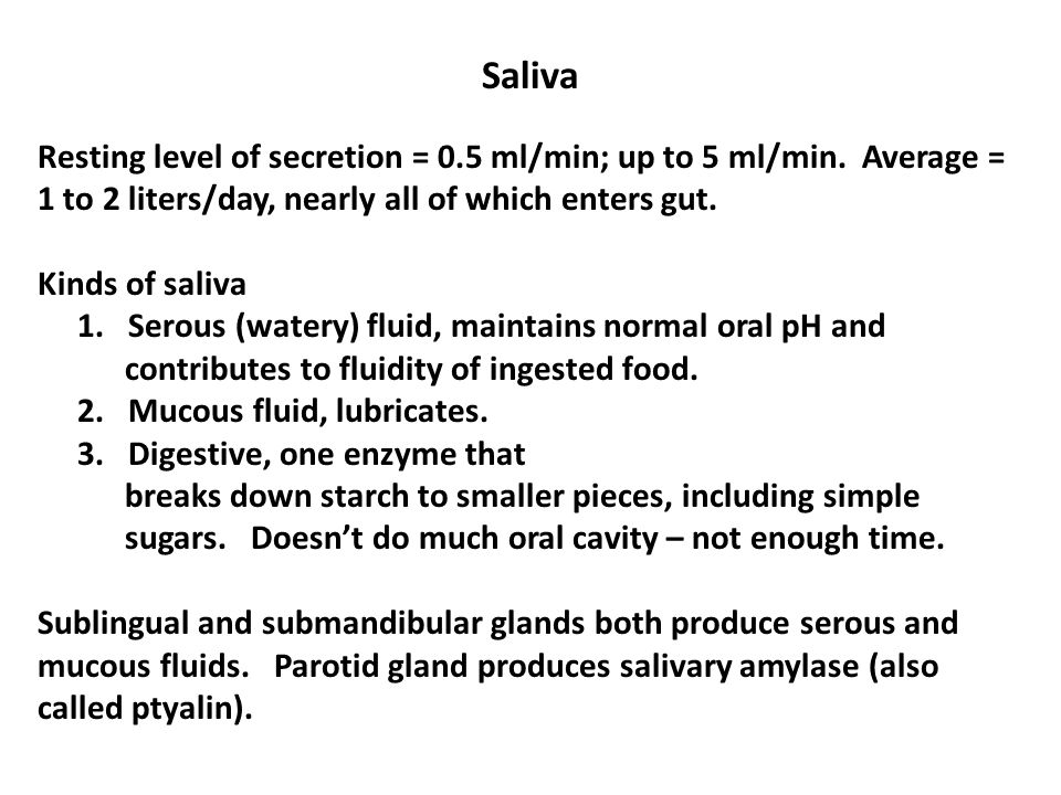 Saliva Resting level of secretion = 0.5 ml/min; up to 5 ml/min.