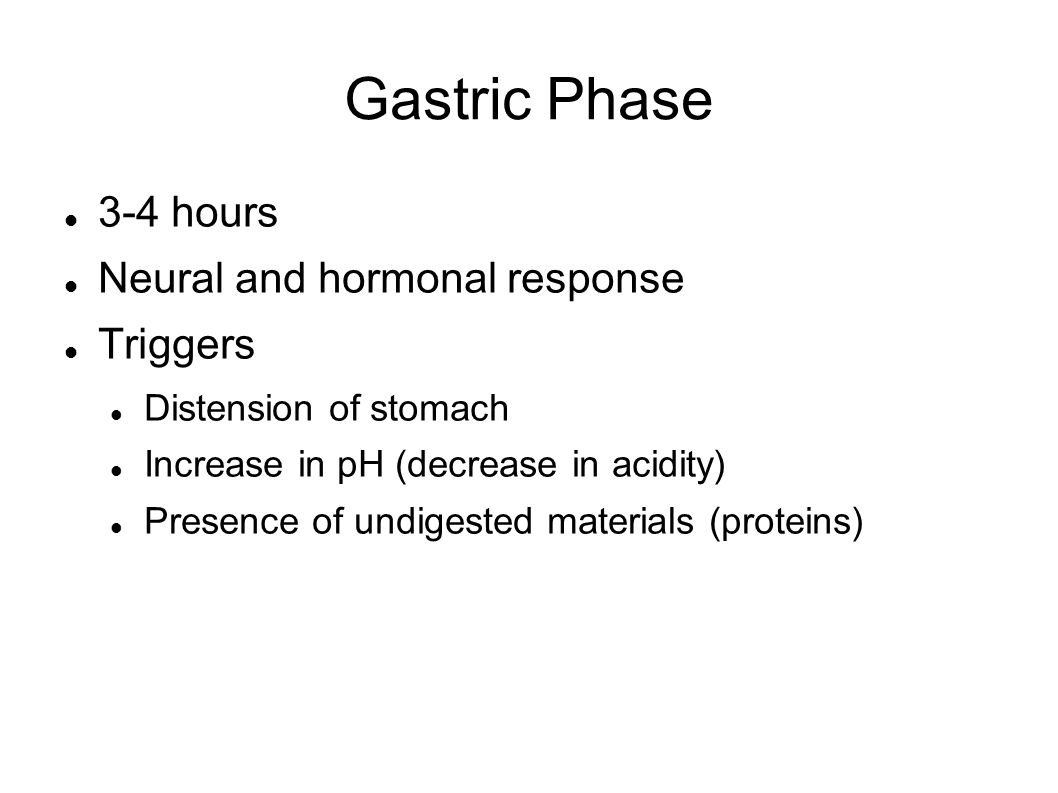 Gastric Phase 3-4 hours Neural and hormonal response Triggers Distension of stomach Increase in pH (decrease in acidity) Presence of undigested materi