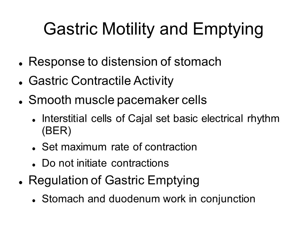Gastric Motility and Emptying Response to distension of stomach Gastric Contractile Activity Smooth muscle pacemaker cells Interstitial cells of Cajal