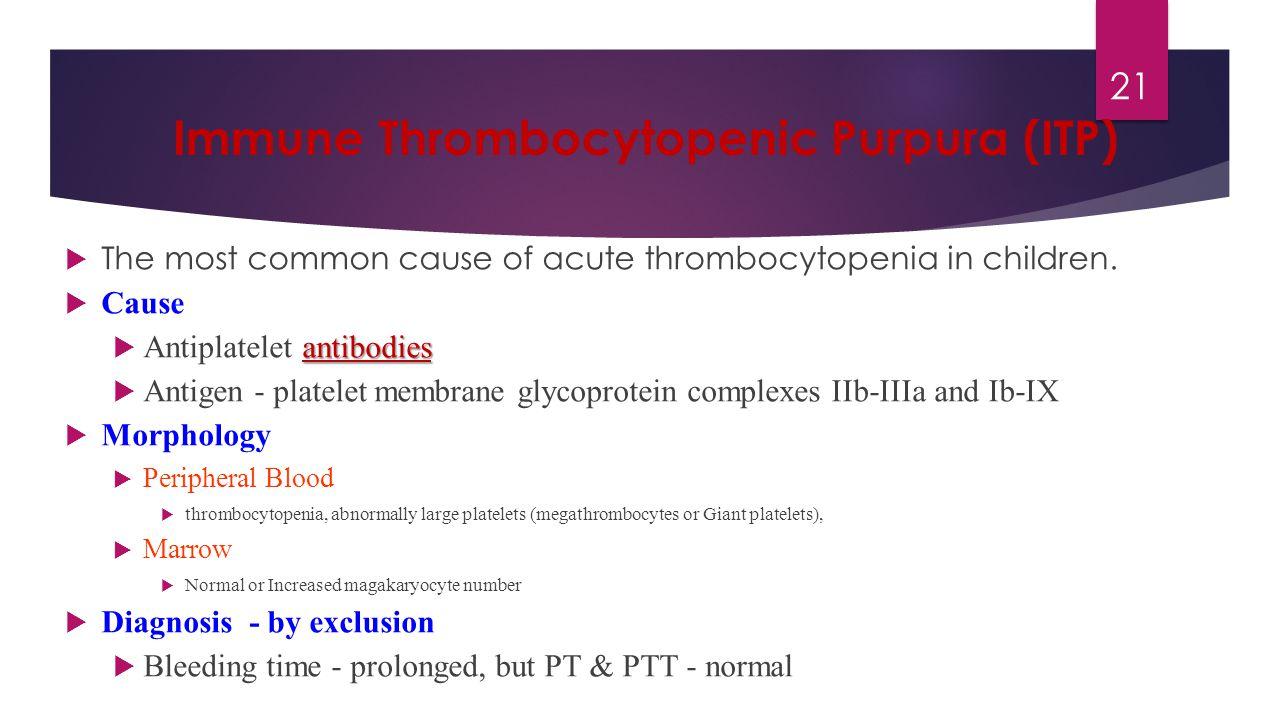 Immune Thrombocytopenic Purpura (ITP)  The most common cause of acute thrombocytopenia in children.