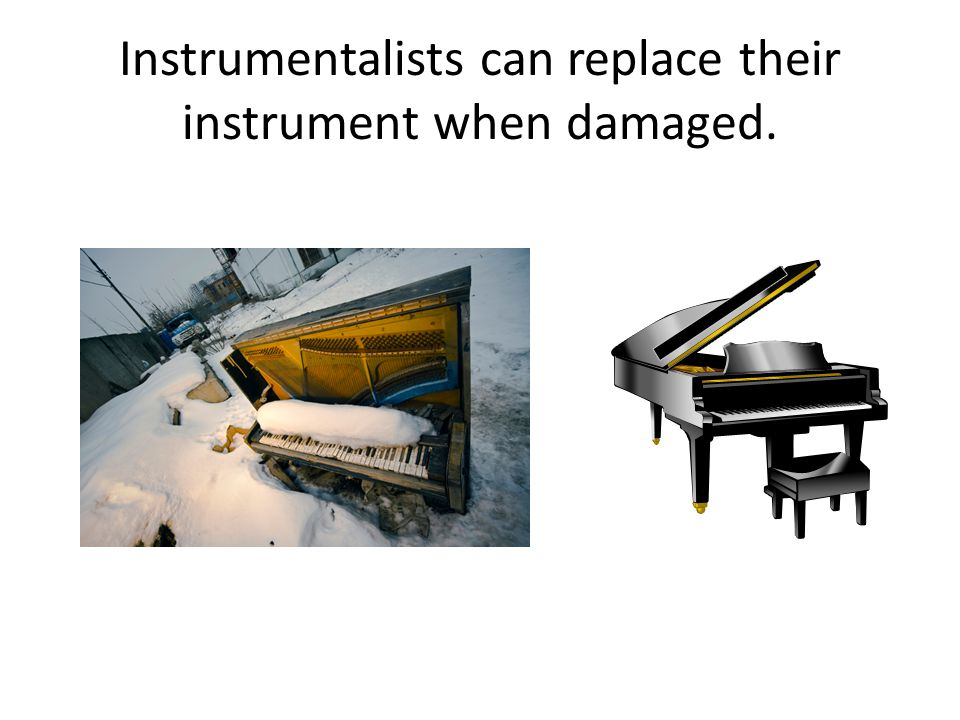 Instrumentalists can replace their instrument when damaged.