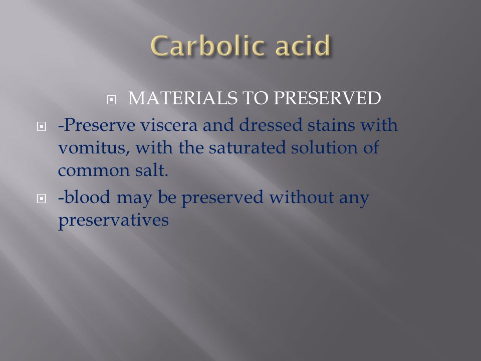  MATERIALS TO PRESERVED  -Preserve viscera and dressed stains with vomitus, with the saturated solution of common salt.  -blood may be preserved wi