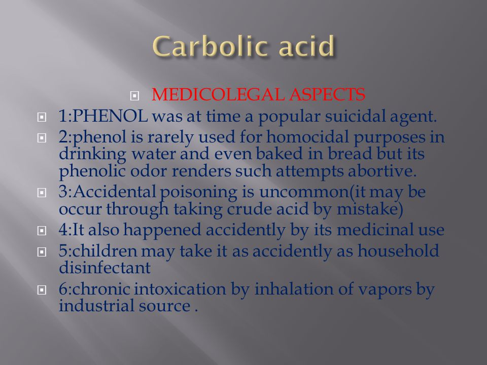  MEDICOLEGAL ASPECTS  1:PHENOL was at time a popular suicidal agent.