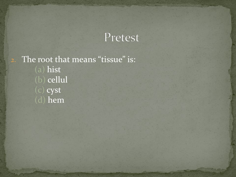 2. The root that means tissue is: (a) hist (b) cellul (c) cyst (d) hem