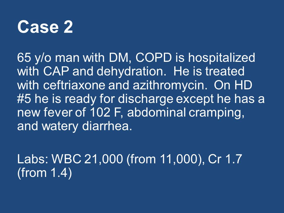 Case 2 65 y/o man with DM, COPD is hospitalized with CAP and dehydration.