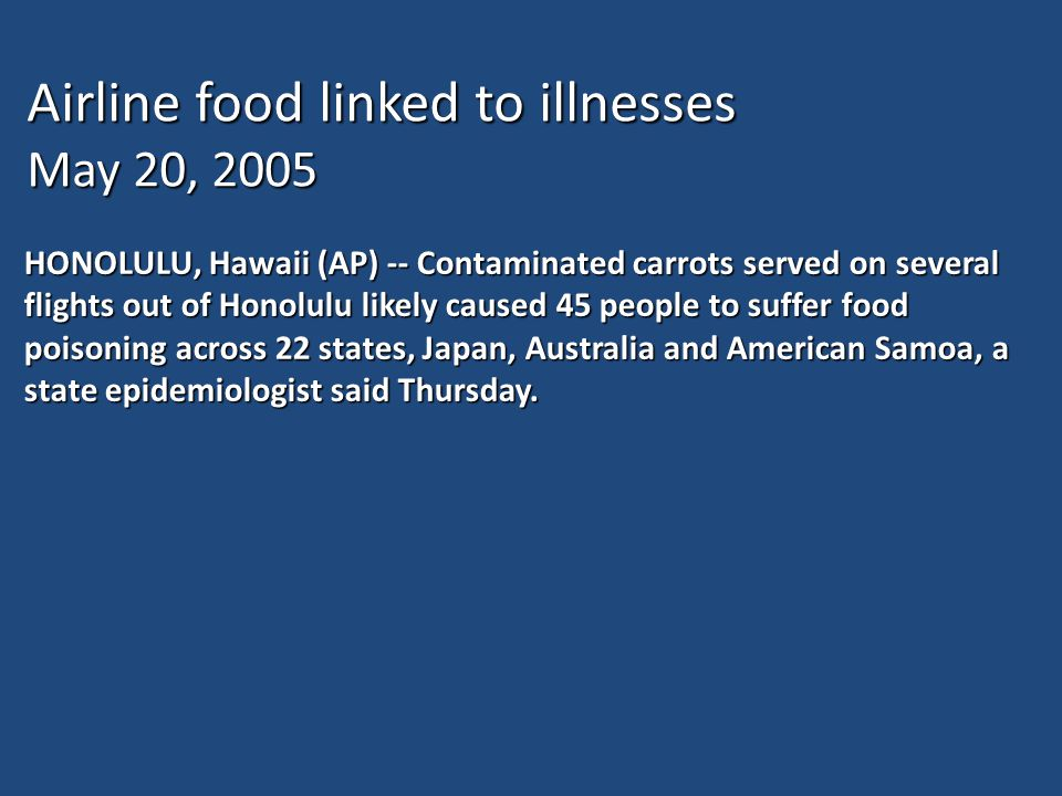 HONOLULU, Hawaii (AP) -- Contaminated carrots served on several flights out of Honolulu likely caused 45 people to suffer food poisoning across 22 states, Japan, Australia and American Samoa, a state epidemiologist said Thursday.