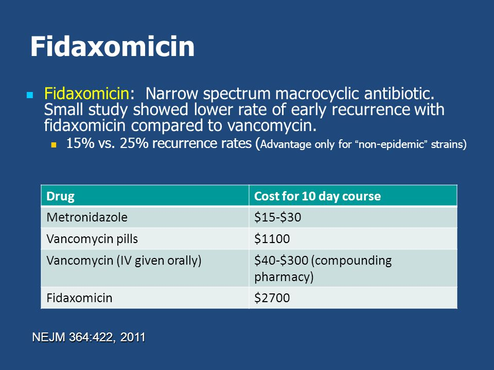 Fidaxomicin Fidaxomicin: Narrow spectrum macrocyclic antibiotic. Small study showed lower rate of early recurrence with fidaxomicin compared to vancom