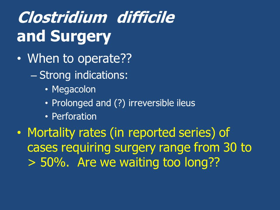 Clostridium difficile and Surgery When to operate .