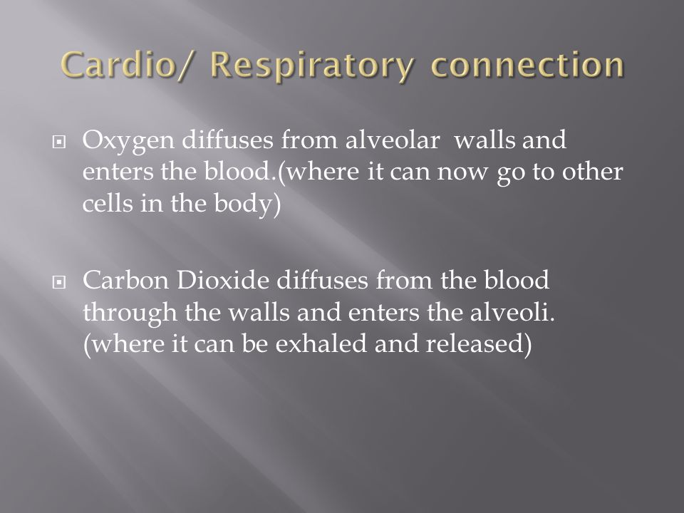  Oxygen diffuses from alveolar walls and enters the blood.(where it can now go to other cells in the body)  Carbon Dioxide diffuses from the blood t