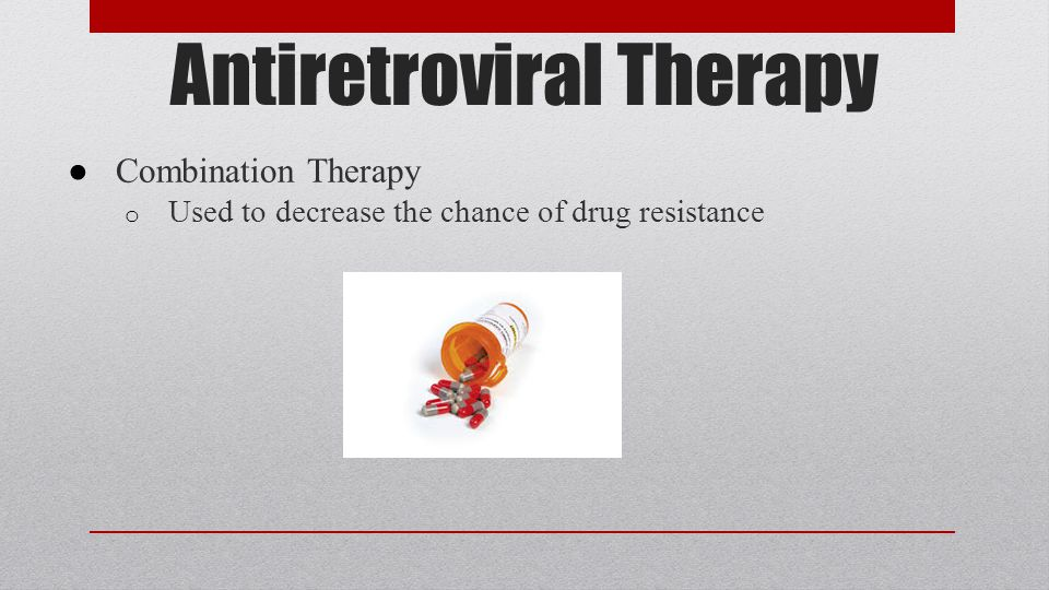 Antiretroviral Therapy ● Combination Therapy o Used to decrease the chance of drug resistance