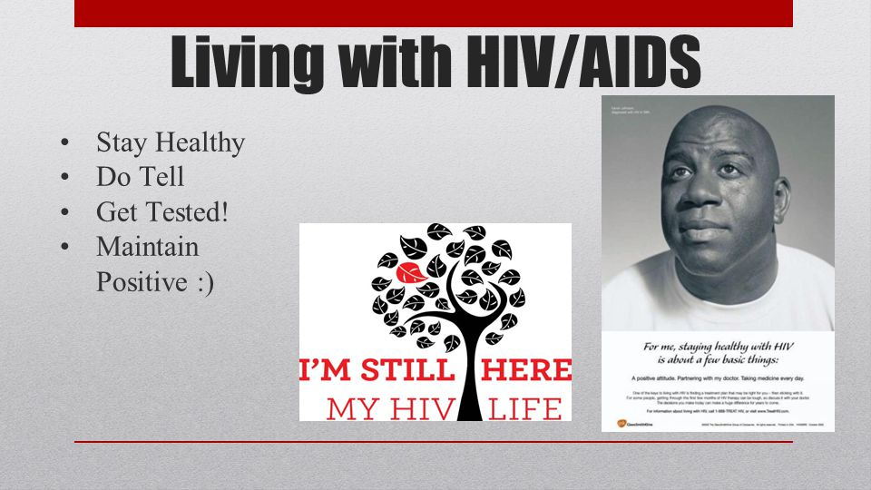 Living with HIV/AIDS Stay Healthy Do Tell Get Tested! Maintain Positive :)