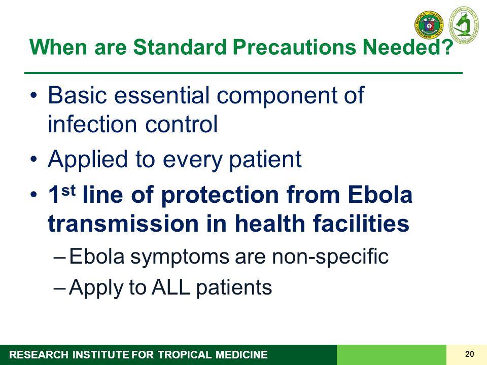 20 RESEARCH INSTITUTE FOR TROPICAL MEDICINE When are Standard Precautions Needed.