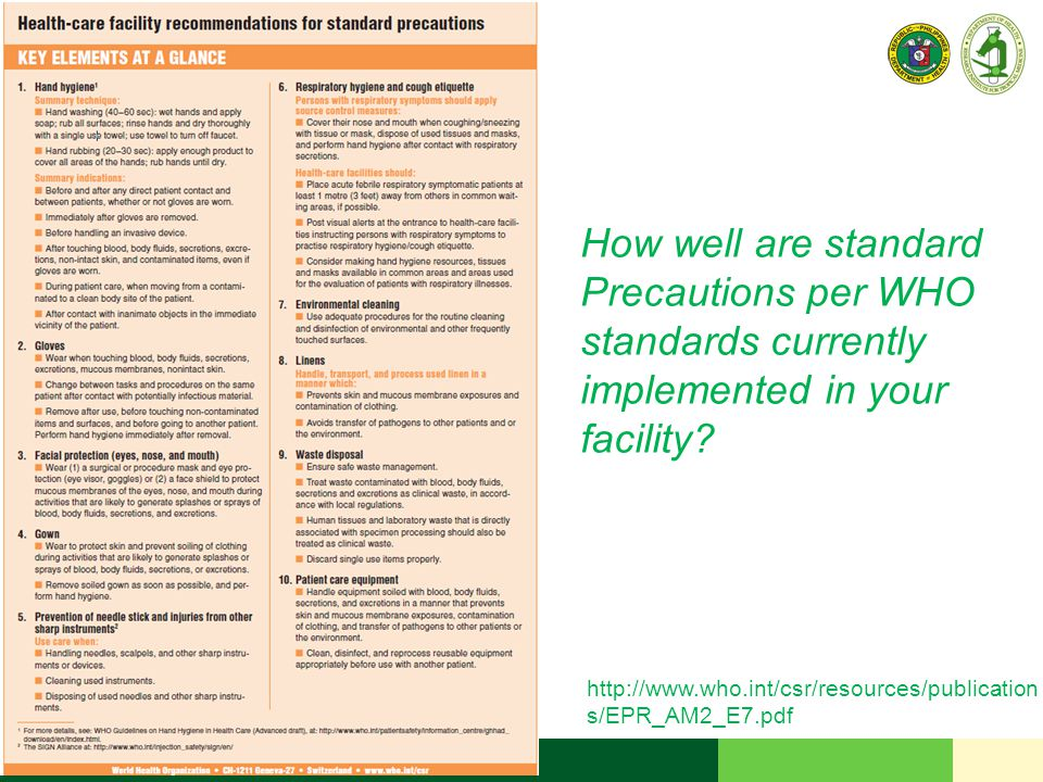 http://www.who.int/csr/resources/publication s/EPR_AM2_E7.pdf How well are standard Precautions per WHO standards currently implemented in your facility?