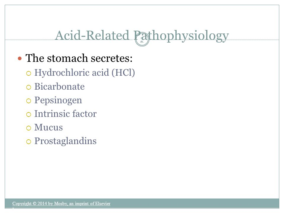 Highly soluble Buffers the acidic properties of HCl Quick onset, but short duration May cause metabolic alkalosis Sodium content may cause problems in patients with heart failure, hypertension, or renal insufficiency Antacids: Sodium Bicarbonate Copyright © 2014 by Mosby, an imprint of Elsevier Inc.