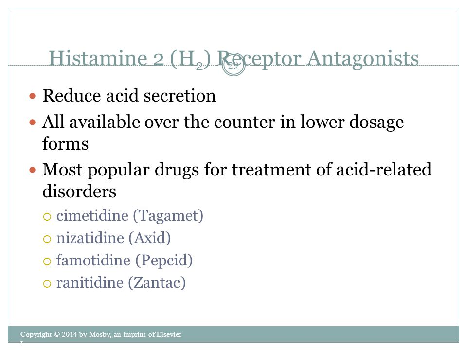 Reduce acid secretion All available over the counter in lower dosage forms Most popular drugs for treatment of acid-related disorders  cimetidine (Ta