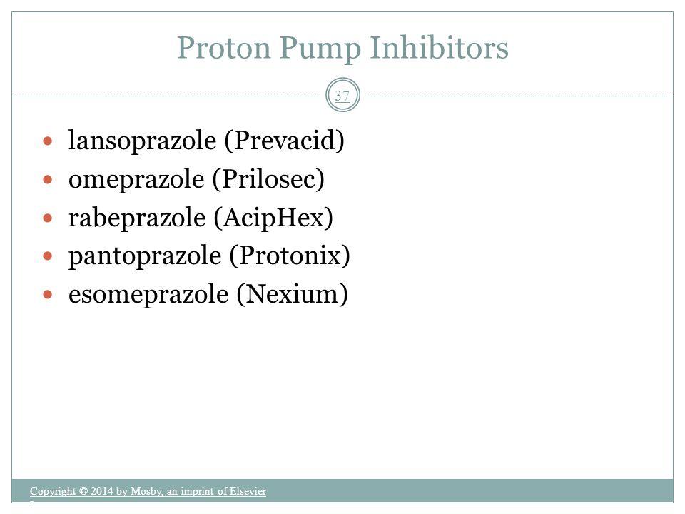 lansoprazole (Prevacid) omeprazole (Prilosec) rabeprazole (AcipHex) pantoprazole (Protonix) esomeprazole (Nexium) Proton Pump Inhibitors Copyright © 2