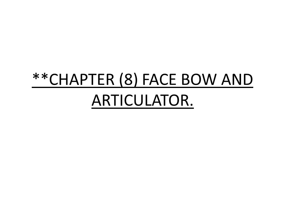 **CHAPTER (8) FACE BOW AND ARTICULATOR.