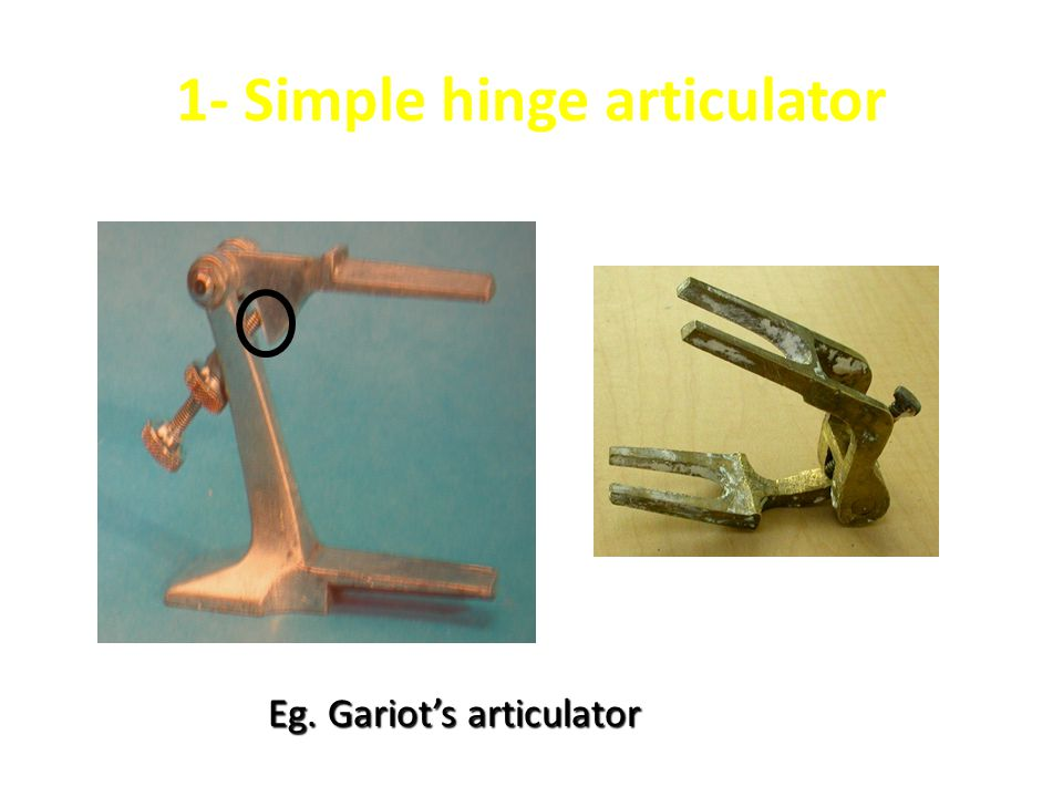 1- Simple hinge articulator Eg. Gariot's articulator