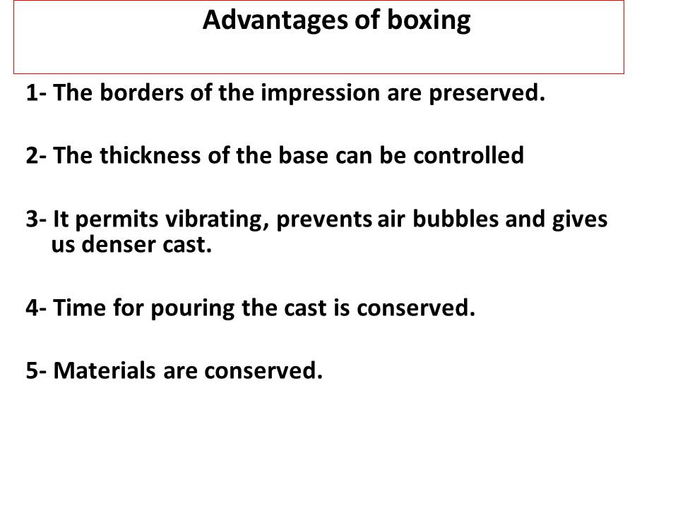 Advantages of boxing 1- The borders of the impression are preserved.
