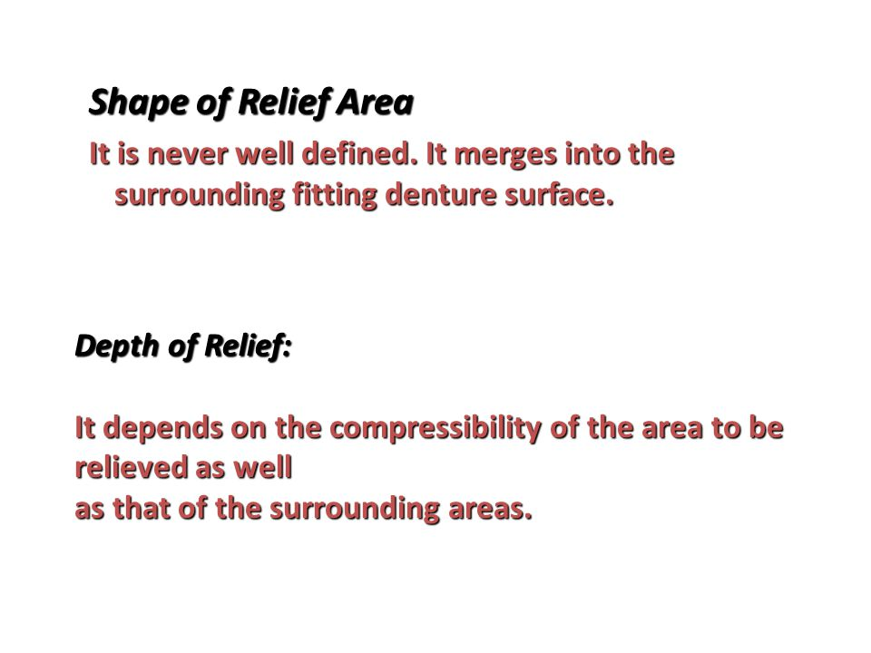 Shape of Relief Area It is never well defined.