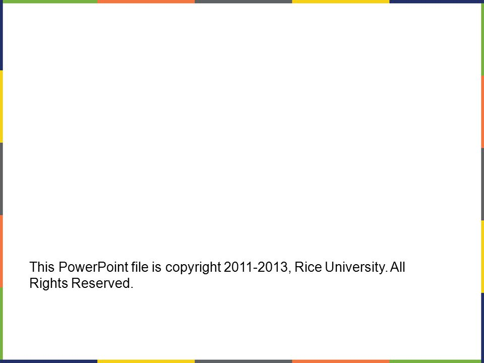 This PowerPoint file is copyright 2011-2013, Rice University. All Rights Reserved.