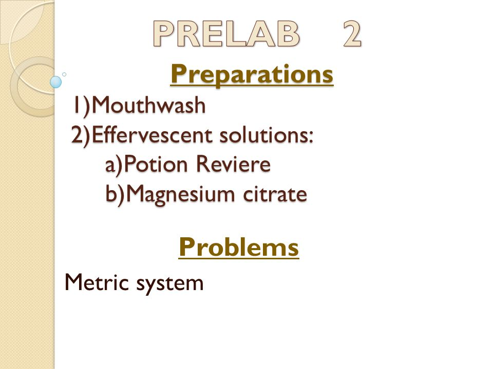 Preparations 1)Mouthwash 2)Effervescent solutions: a)Potion Reviere b)Magnesium citrate Preparations 1)Mouthwash 2)Effervescent solutions: a)Potion Reviere b)Magnesium citrate Problems Metric system