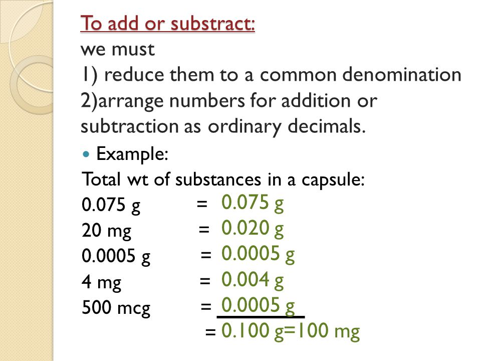 To add or substract: To add or substract: we must 1) reduce them to a common denomination 2)arrange numbers for addition or subtraction as ordinary decimals.