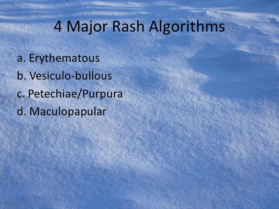 4 Major Rash Algorithms a. Erythematous b. Vesiculo-bullous c. Petechiae/Purpura d. Maculopapular
