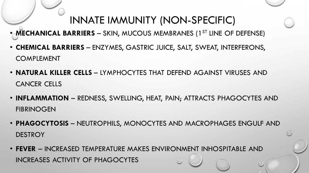 INNATE IMMUNITY (NON-SPECIFIC) MECHANICAL BARRIERS – SKIN, MUCOUS MEMBRANES (1 ST LINE OF DEFENSE) CHEMICAL BARRIERS – ENZYMES, GASTRIC JUICE, SALT, S