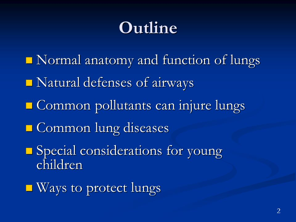 2 Outline Normal anatomy and function of lungs Normal anatomy and function of lungs Natural defenses of airways Natural defenses of airways Common pollutants can injure lungs Common pollutants can injure lungs Common lung diseases Common lung diseases Special considerations for young children Special considerations for young children Ways to protect lungs Ways to protect lungs