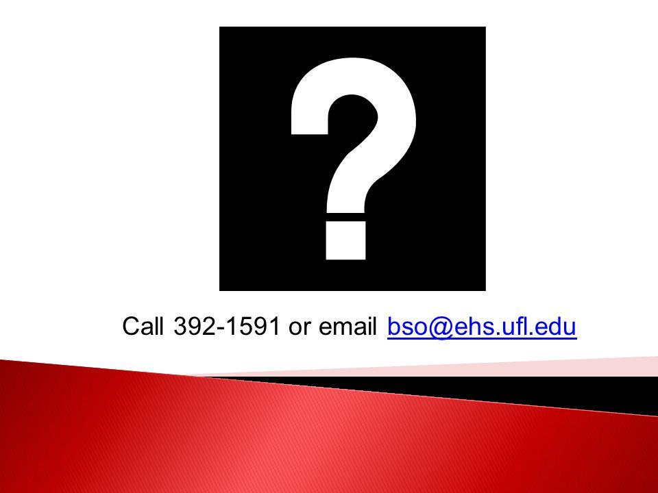 Call 392-1591 or email bso@ehs.ufl.edubso@ehs.ufl.edu