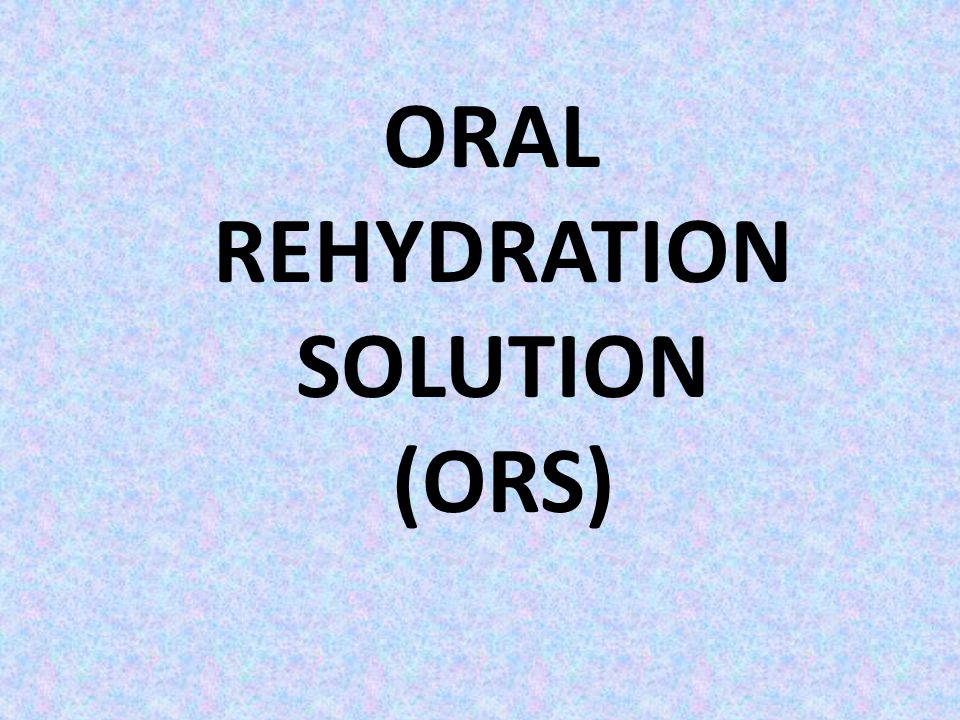 ORAL REHYDRATION SOLUTION (ORS)