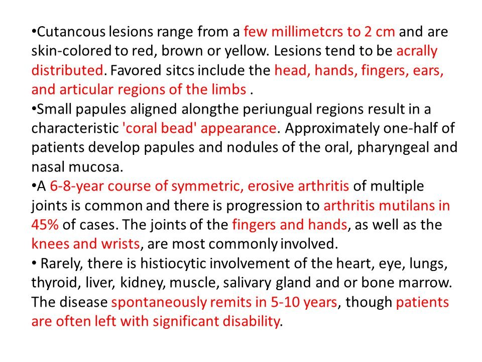 Cutancous lesions range from a few millimetcrs to 2 cm and are skin-colored to red, brown or yellow.